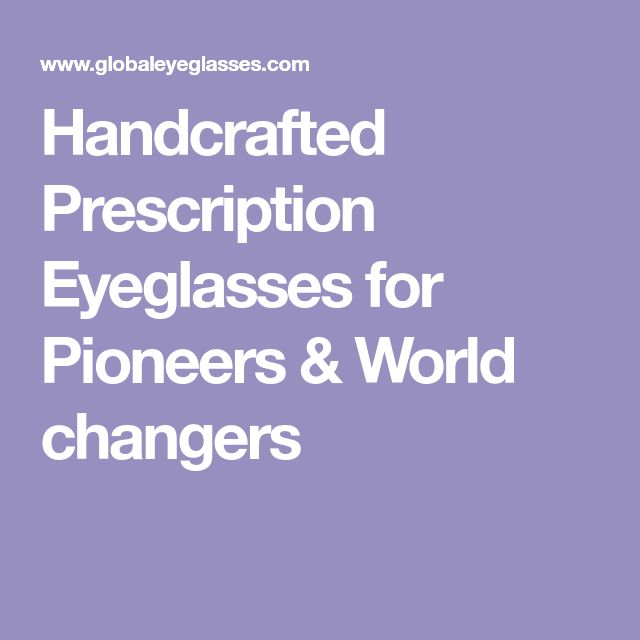 Handcrafted Prescription Eyeglasses for Pioneers & World changers