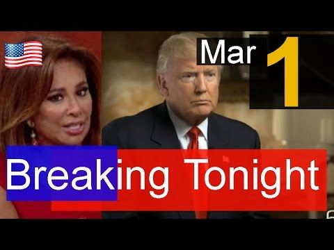 Breaking Tonight , President Donald Trump Latest News Today 3/1/17 , judge jeanine pirro