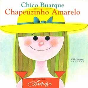 CHAPEUZINHO AMARELO  Autor: Chico Buarque  Ilustrador: Ziraldo