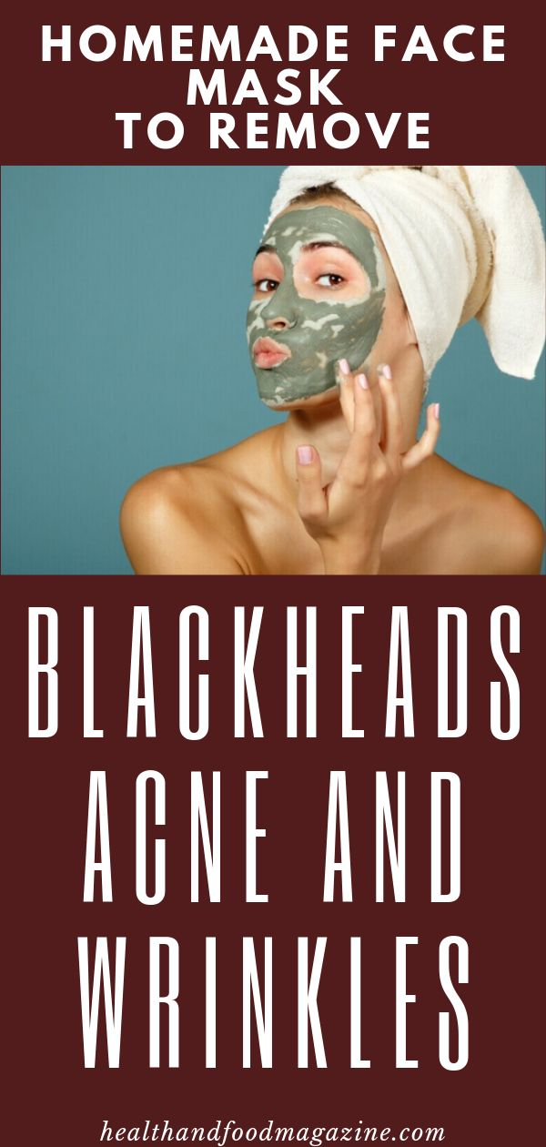 Homemade Face Mask To Remove Blackheads, Acne And Wrinkles