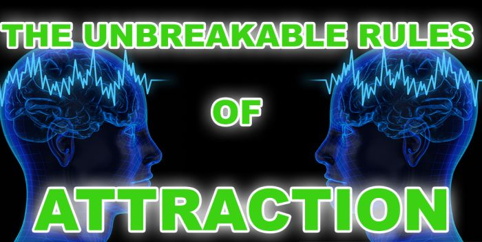 LESSON #4: The Unbreakable Rules of Attraction Check it out: http://www.attractionlawsecret.com/2014/08/20/the-unbreakable-rules-attraction/