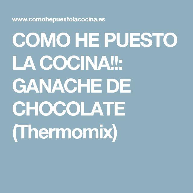 COMO HE PUESTO LA COCINA!!: GANACHE DE CHOCOLATE (Thermomix)