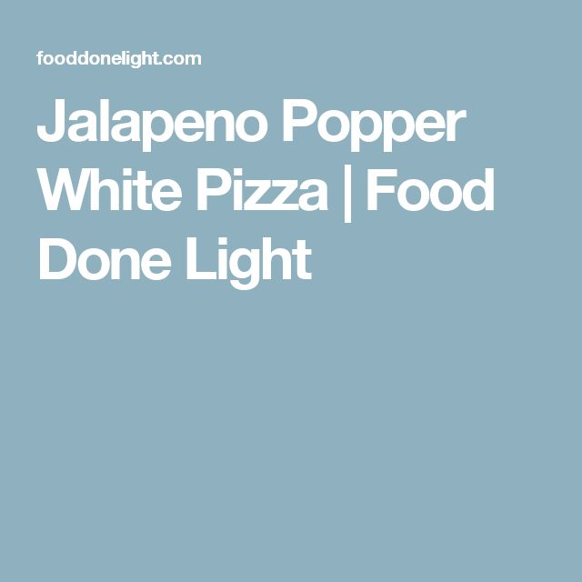 Jalapeno Popper White Pizza | Food Done Light