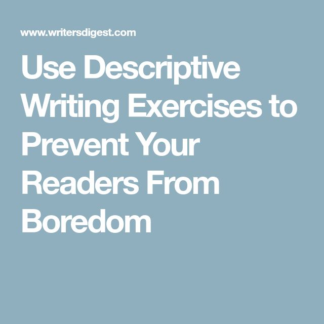 best writing exercises ideas creative writing  use descriptive writing exercises to prevent your readers from boredom