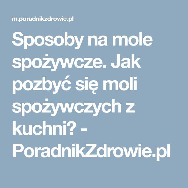 Sposoby na mole spożywcze. Jak pozbyć się moli spożywczych z kuchni? - PoradnikZdrowie.pl