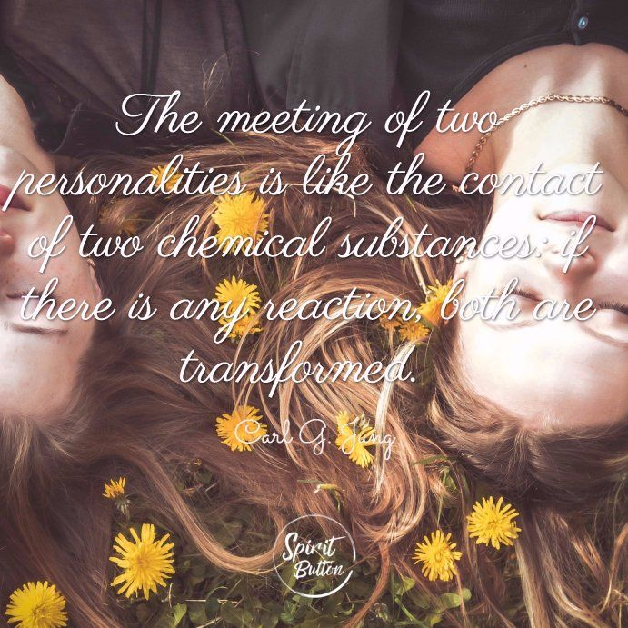 """""""The meeting of two personalities is like the contact of two chemical substances: if there is any reaction, both are transformed.""""  ― C.G. Jung"""