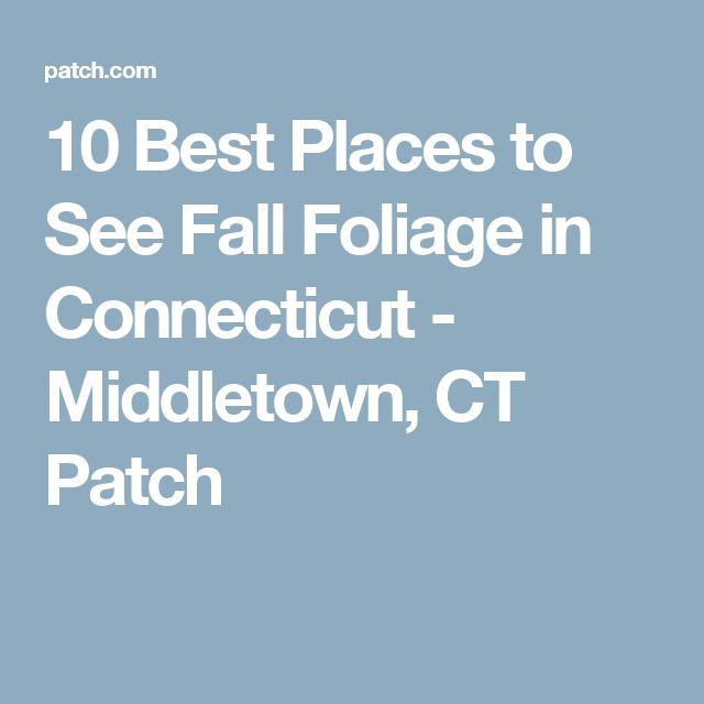 10 Best Places to See Fall Foliage in Connecticut - Middletown, CT Patch