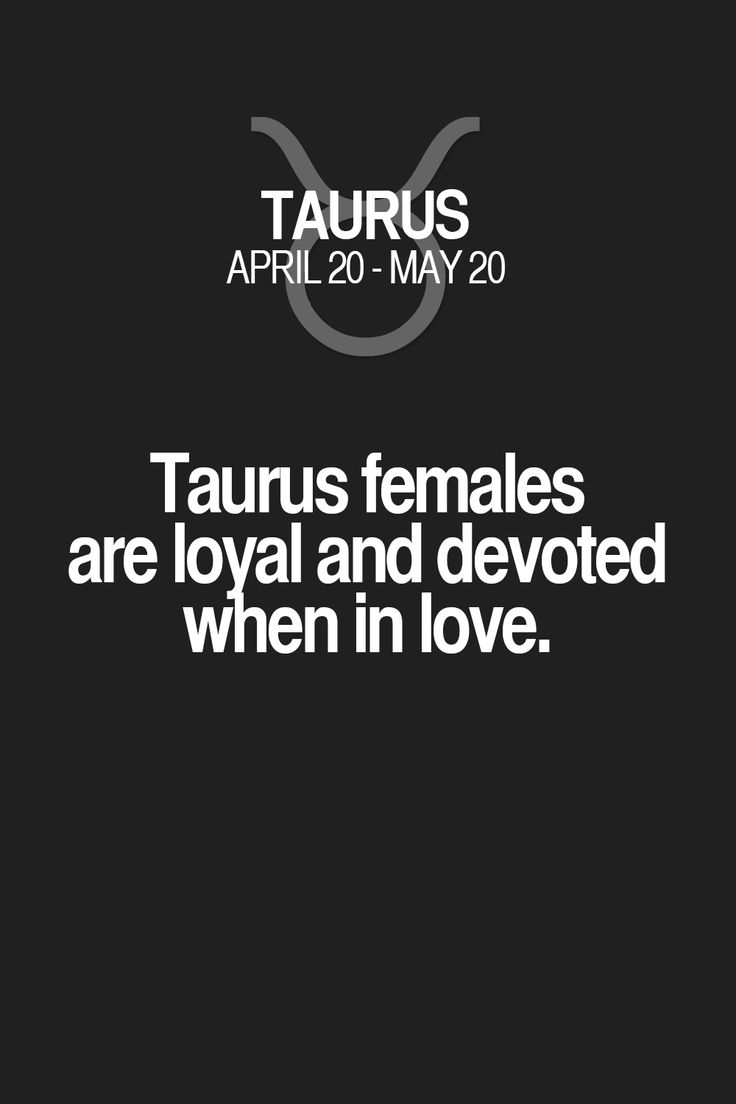 Taurus females are loyal and devoted when in love. Taurus | Taurus Quotes | Taurus Zodiac Signs