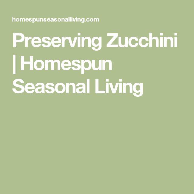 Preserving Zucchini | Homespun Seasonal Living