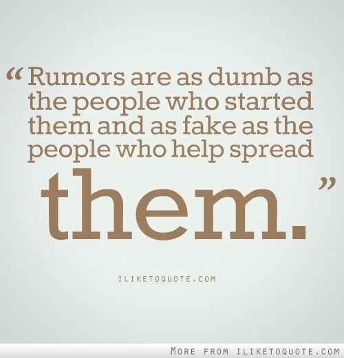 quotes about people who start drama  | Rumors are as dumb as the people who started them