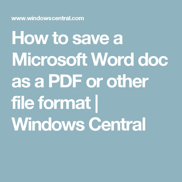 How to save a Microsoft Word doc as a PDF or other file format | Windows Central