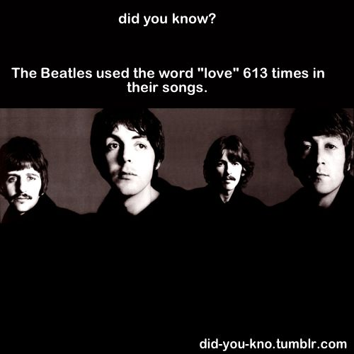 "The Beatles used the word ""love"" 613 times in their songs."