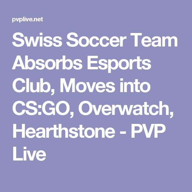 Swiss Soccer Team Absorbs Esports Club, Moves into CS:GO, Overwatch, Hearthstone - PVP Live