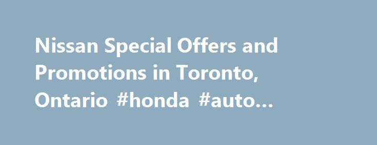 "Nissan Special Offers and Promotions in Toronto, Ontario #honda #auto #finance http://finances.nef2.com/nissan-special-offers-and-promotions-in-toronto-ontario-honda-auto-finance/  #nissan canada finance # New Car Specials Get Up To $7,500 STND Rate Finance Cash $1,000 Loyalty Cash for current Nissan owners Offers available from September 1 to 30, 2016. ††The Nissan Loyalty Offer (""Offer"") is available only to eligible customers who, in the 90 days preceding the date of…"