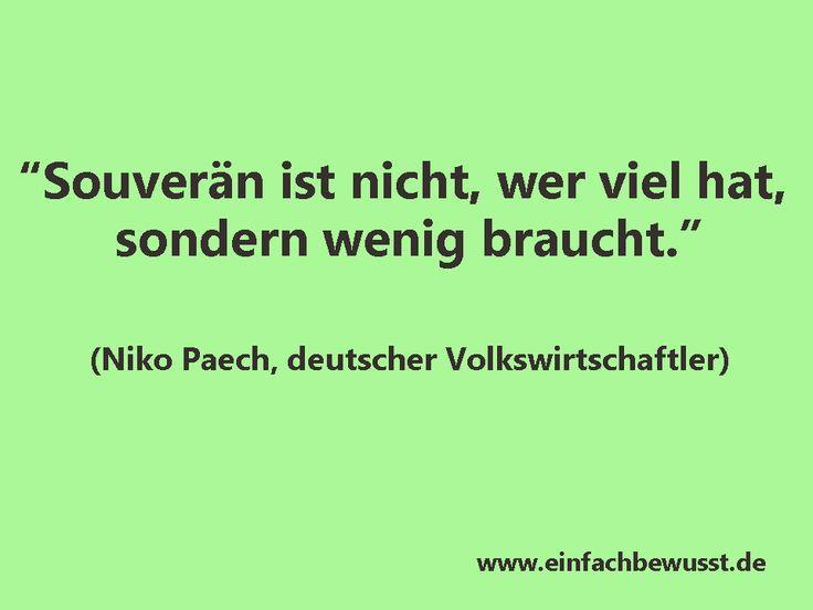 """""""Souverän ist nicht, wer viel hat, sondern wenig braucht."""" (Niko Paech)"""