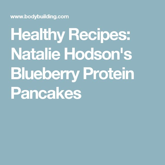 Healthy Recipes: Natalie Hodson's Blueberry Protein Pancakes