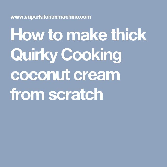 How to make thick Quirky Cooking coconut cream from scratch
