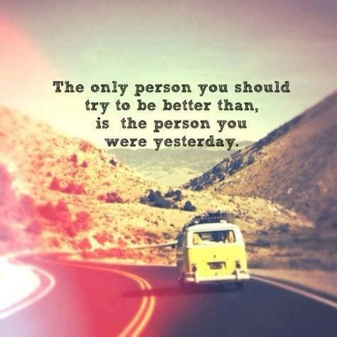 Be better than the person you were yesterday