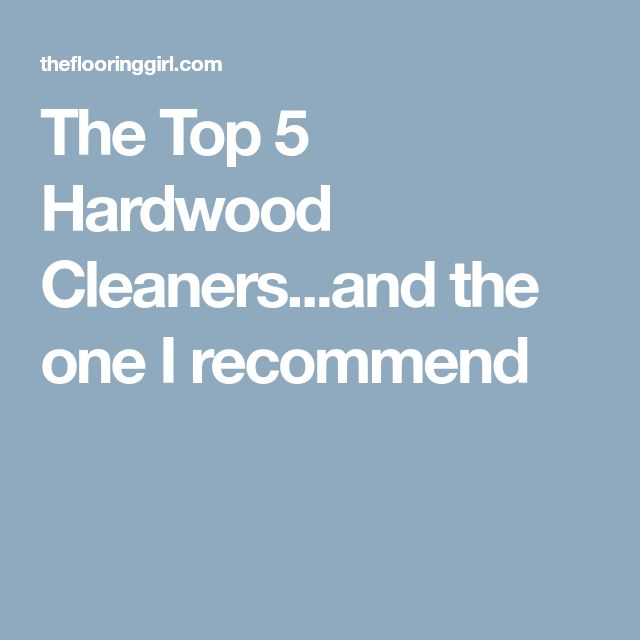 The Top 5 Hardwood Cleaners...and the one I recommend