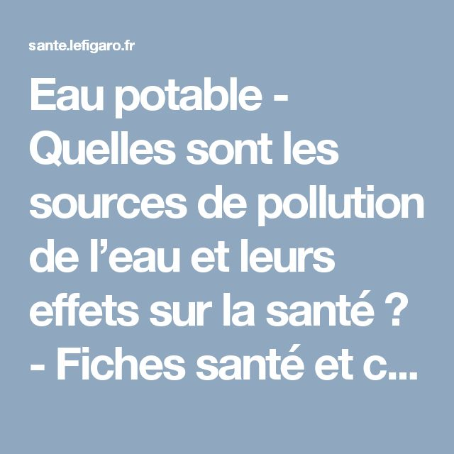 Eau potable - Quelles sont les sources de pollution de l'eau et leurs effets sur la santé ? - Fiches santé et conseils médicaux