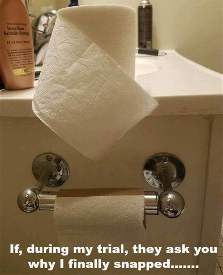 If, during my trial, they ask you why I finally snapped.... empty toilet paper role with a new role sitting on the counter - wtf?! lol