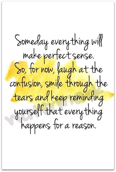 Life…everything happens for a reason:)