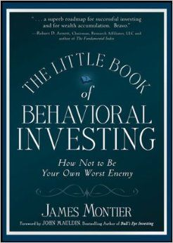 The Little Book of Behavioral Investing: How not to be your own worst enemy by James Montier