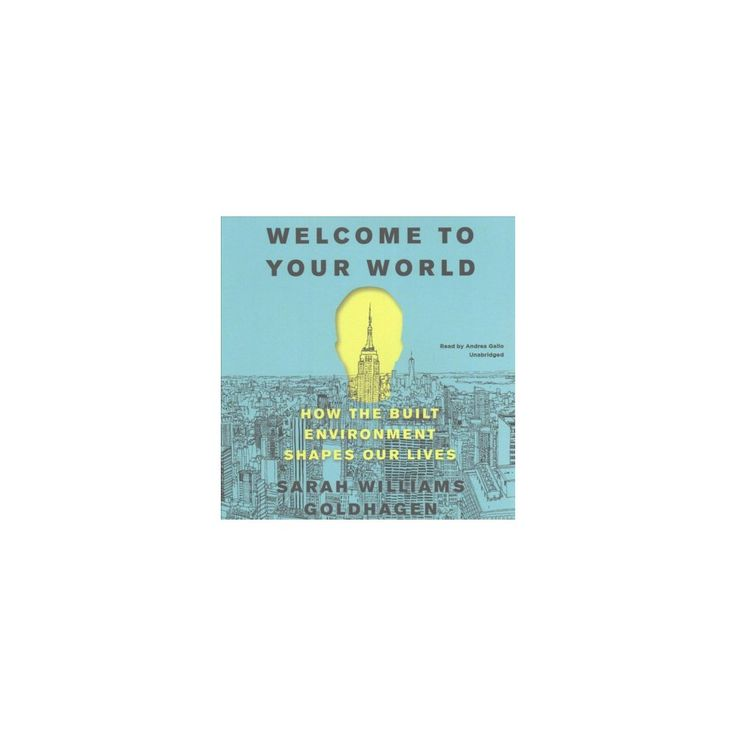 Welcome to Your World : How the Built Environment Shapes Our Lives (Unabridged) (CD/Spoken Word) (Sarah