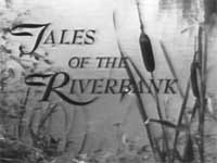 Tales of the Riverbank - not a cartoon but equally awesome