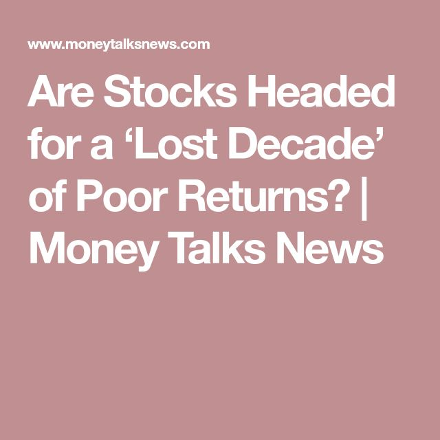 Are Stocks Headed for a 'Lost Decade' of Poor Returns? | Money Talks News