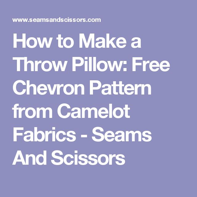 How to Make a Throw Pillow: Free Chevron Pattern from Camelot Fabrics - Seams And Scissors