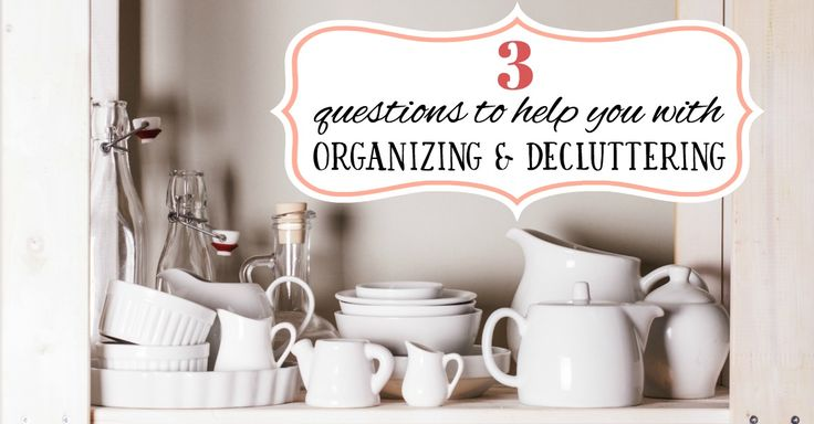 After moving 7 times in 15 years, I've learned a lot about organization. These are the 3 questions I ask myself to help declutter and organize my home.