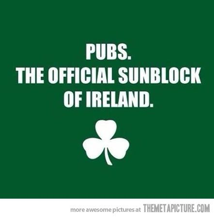 Being Irish rocks Shannon means Irish PRINCESS How sweet is that?!!! Pubs, the official sunblock!