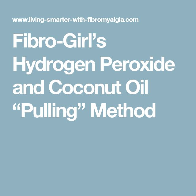 """Fibro-Girl's Hydrogen Peroxide and Coconut Oil """"Pulling"""" Method"""