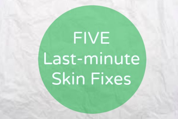 Five last-minute skin fixes | Sally Townsend Makeup Artist. Fix your skin quick.