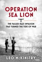 Operation Sea Lion : The Failed Nazi Invasion That Turned the Tide of War