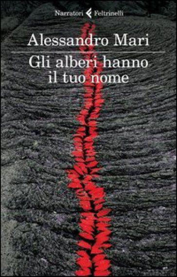 Gli alberi hanno il tuo nome - Alessandro Mari