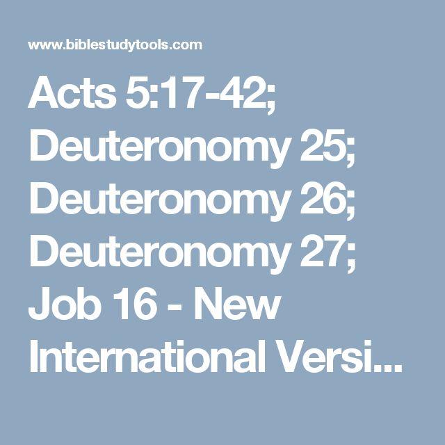 Acts 5:17-42; Deuteronomy 25; Deuteronomy 26; Deuteronomy 27; Job 16 - New International Version - NIV - Bible Study Tools