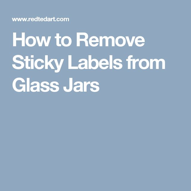 How to Remove Sticky Labels from Glass Jars