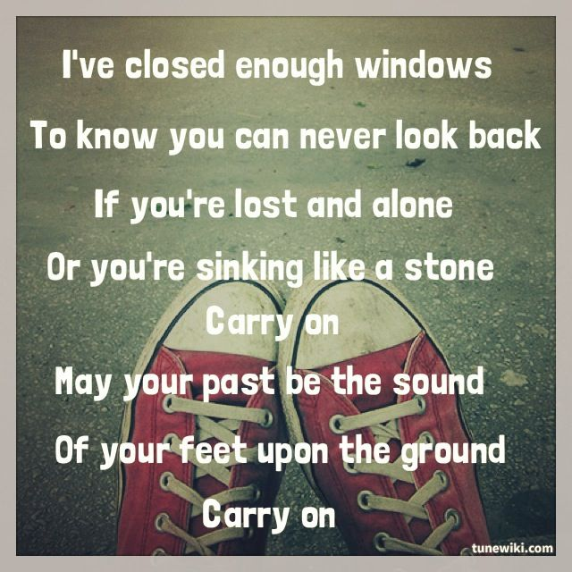 "Fun. - ""Carry On"" lyrics. This song has never meant more to me than it has in the past month. The lyrics are so meaningful and true."