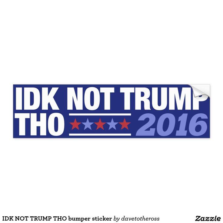 Idk not trump tho bumper sticker car bumper sticker