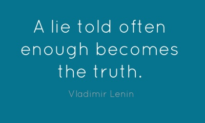 A lie told often enough becomes the truth....