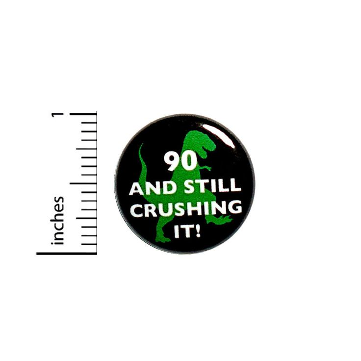 """Funny Birthday Button 90 And Still Crushing It Surprise Party Joke Pin 1"""" #39-12 