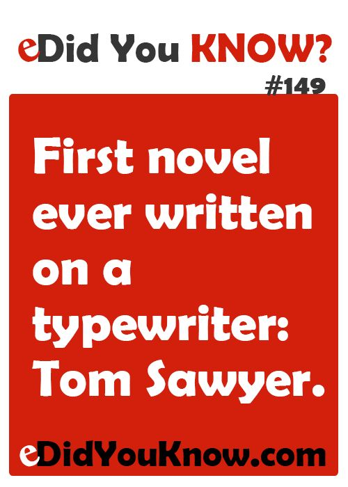 First novel ever written on a typewriter: Tom Sawyer. http://edidyouknow.com/did-you-know-149/