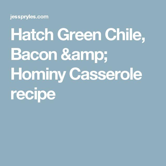 Hatch Green Chile, Bacon & Hominy Casserole recipe