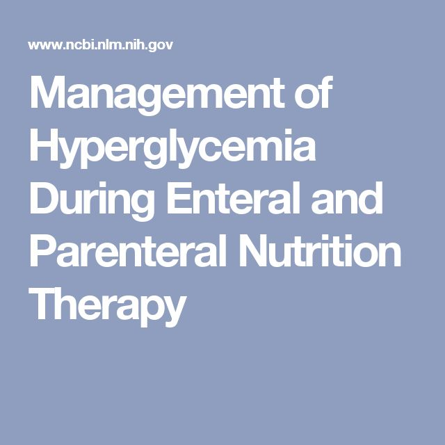 Management of Hyperglycemia During Enteral and Parenteral Nutrition Therapy