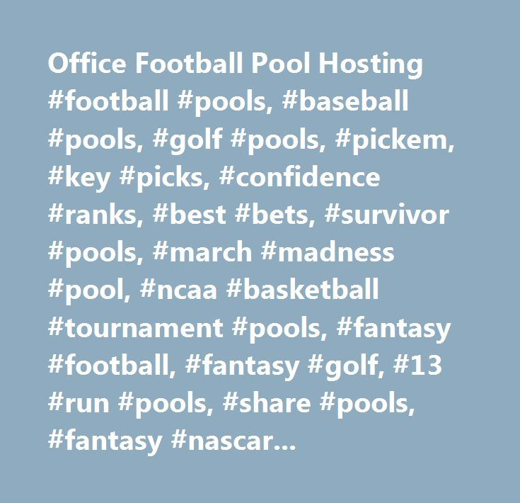 Office Football Pool Hosting #football #pools, #baseball #pools, #golf #pools, #pickem, #key #picks, #confidence #ranks, #best #bets, #survivor #pools, #march #madness #pool, #ncaa #basketball #tournament #pools, #fantasy #football, #fantasy #golf, #13 #run #pools, #share #pools, #fantasy #nascar, #soccer #pools…