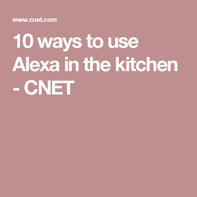 10 ways to use Alexa in the kitchen - CNET