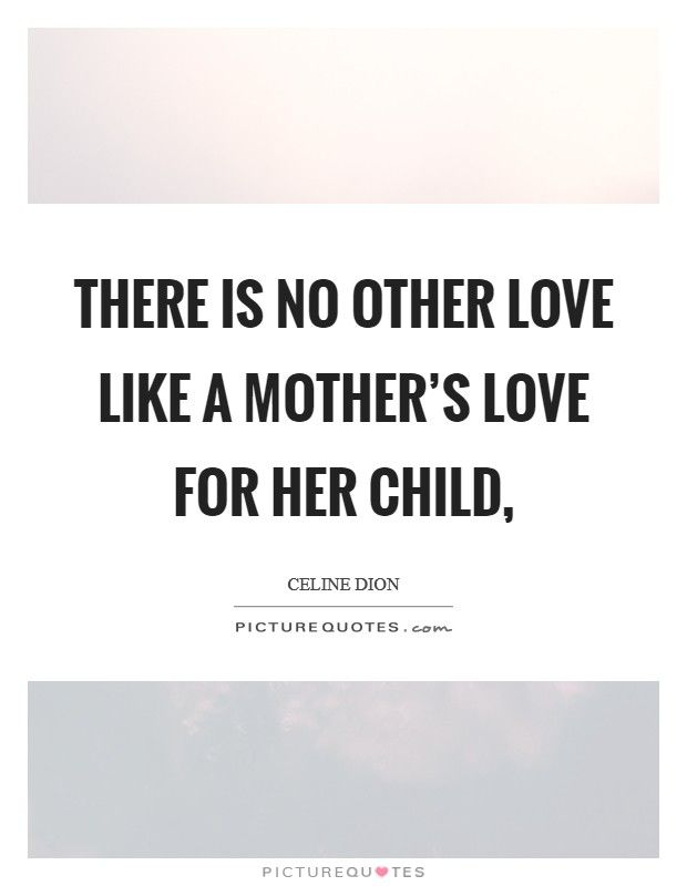 Mothers Love Quote Ideas There Is No Other Love Like A Mothers Love For Her Child Mothers Love Quote Here Is Mo In 2020 Mothers Love Quotes Mother Quotes Mothers Love
