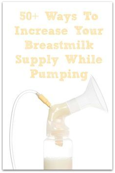 50+ Ways to Increase Your Breast Milk Supply While Pumping